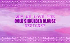 Why We Love the Cold Shoulder Blouse Designs?
